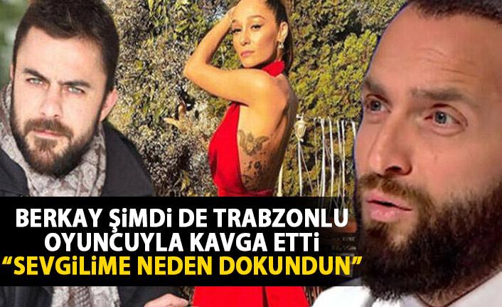Berkay şimdi de Trabzonlu oyuncuyla kavga etti: Sevgilime neden dokundun?