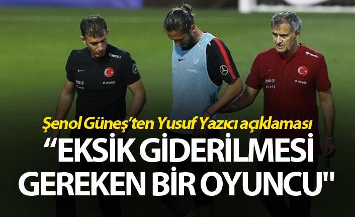 """Şenol Güneş: """"Yusuf Yazıcı eksik giderilmesi gereken bir oyuncu"""""""