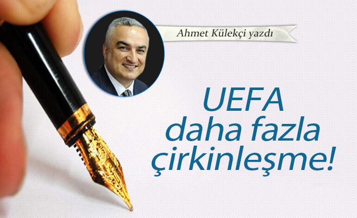 UEFA daha fazla çirkinleşme