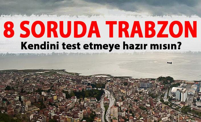 8 soruda Trabzon