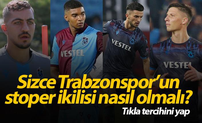 Trabzonspor'un ideal stoper ikilisi sizce hangisi olmalı?