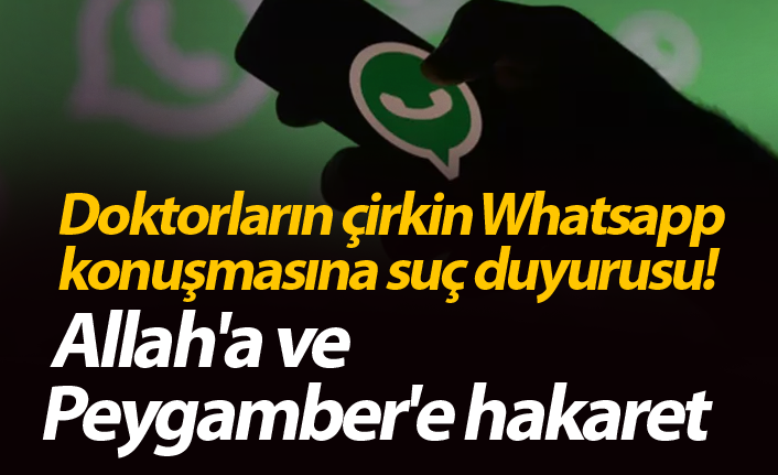 Doktorların çirkin Whatsapp  konuşmasına suç duyurusu!