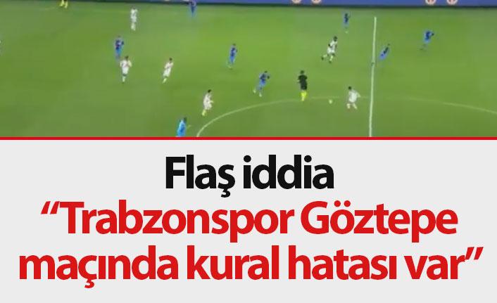Flaş iddia! Trabzonspor Göztepe maçında kural hatası mı var?