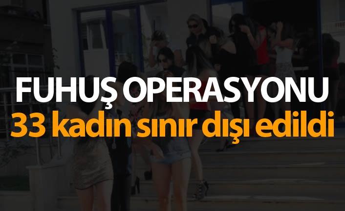 Fuhuş operasyonu - 33 kadın sınır dışı edildi