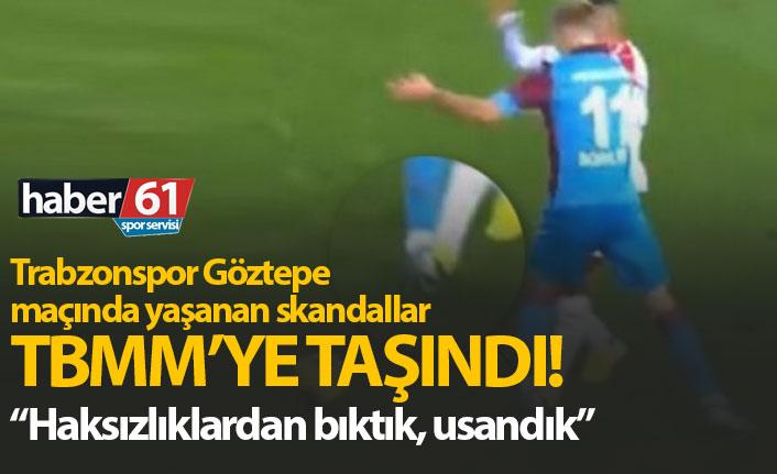 Trabzonspor Göztepe maçındaki hakem skandalı Meclis'te!