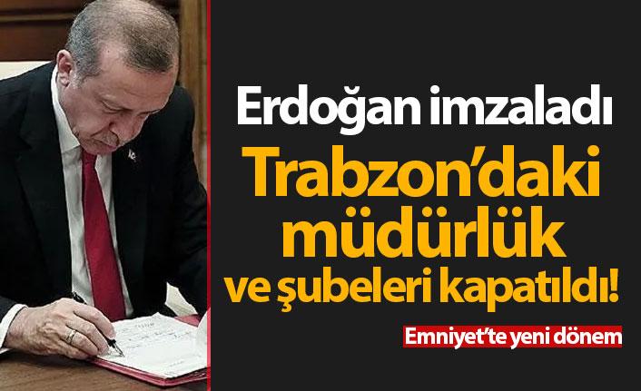 Erdoğan imzaladı ve Trabzon'daki müdürlük ile şubeler kapatıldı