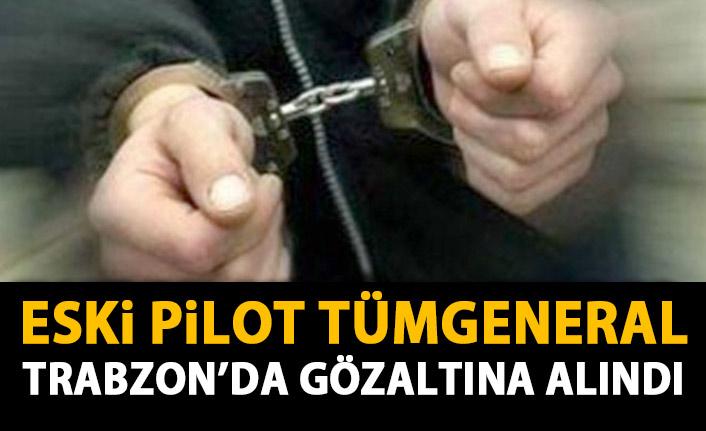 Eski Pilot Tüm General Trabzon'da gözaltına alındı