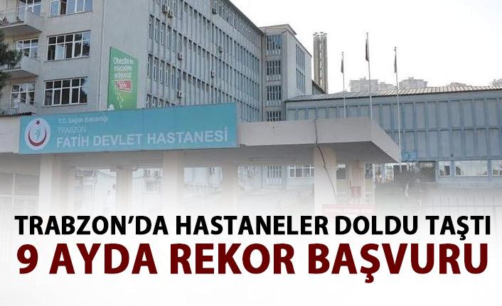 Trabzon'da hastaneler doldu taştı! 9 ayda rekor başvuru!