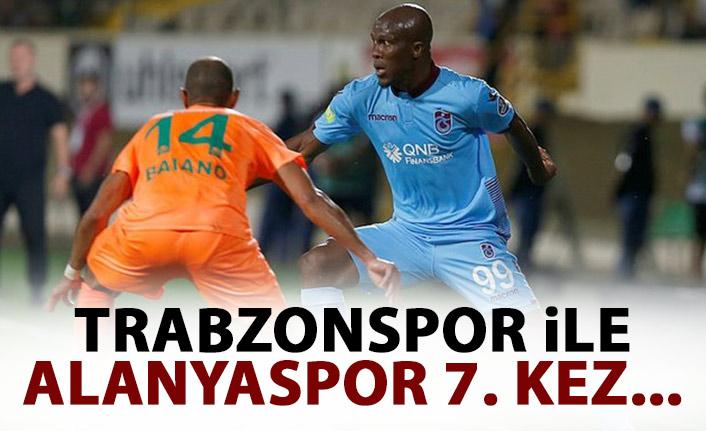 Trabzonspor ile Alanyaspor 7. kez!
