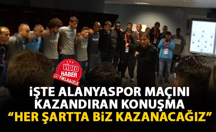 İşte Trabzonspor'a Alanya maçını kazandıran konuşma: Her Şartta!