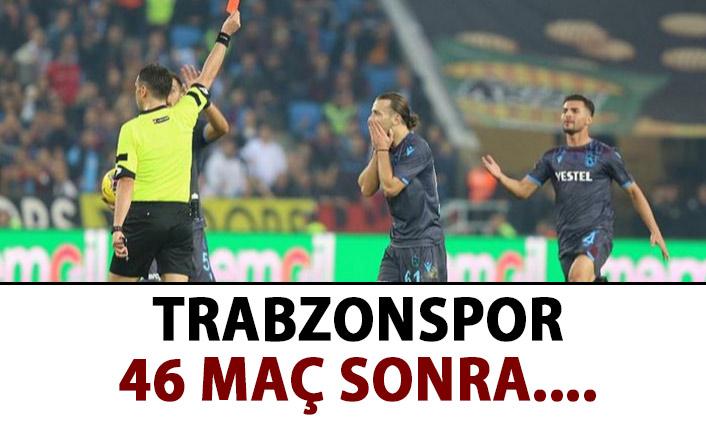 Trabzonspor 46 maç sonra kızardı!