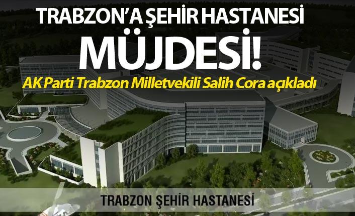 Trabzon'a şehir hastanesi müjdesi!