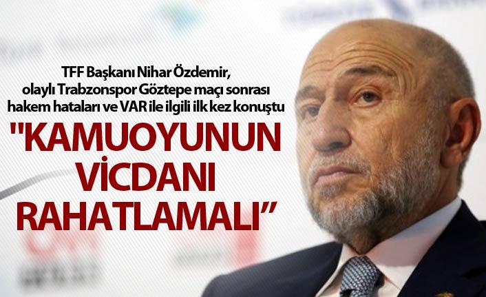 """TFF Başkanı Nihat Özdemir'den VAR açıklaması - """"Kamuoyunun vicdanı rahatlamalı"""""""