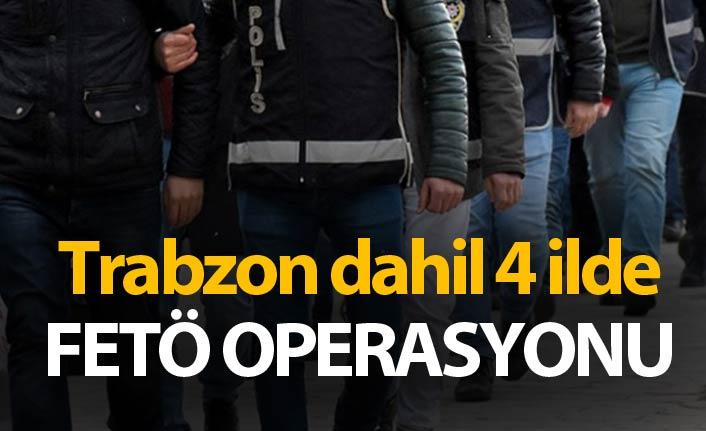 Trabzon dahil 4 ilde FETÖ operasyonu