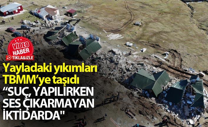 CHP'li Kaya'dan Haçka yaylasındaki yıkımlara tepki