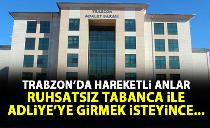 Trabzon Adliyesi'nde hareketli anlar! Ruhsatsız silahla...