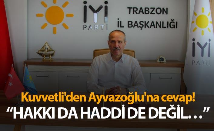 Kuvvetli'den Ayvazoğlu'na cevap!