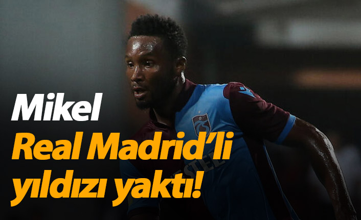 Mikel, Real Madrid'li yıldızı yaktı