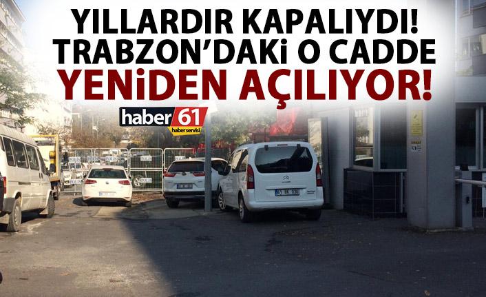 Trabzon'un merkezinde yıllardır kapalı olan o yol açılıyor!