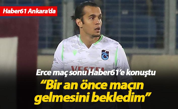 Erce Kardeşler: Bir an önce maç gelsin diye bekledim