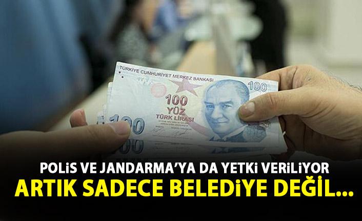 Polis ve Jandarma'ya yeni ceza kesme yetkisi!