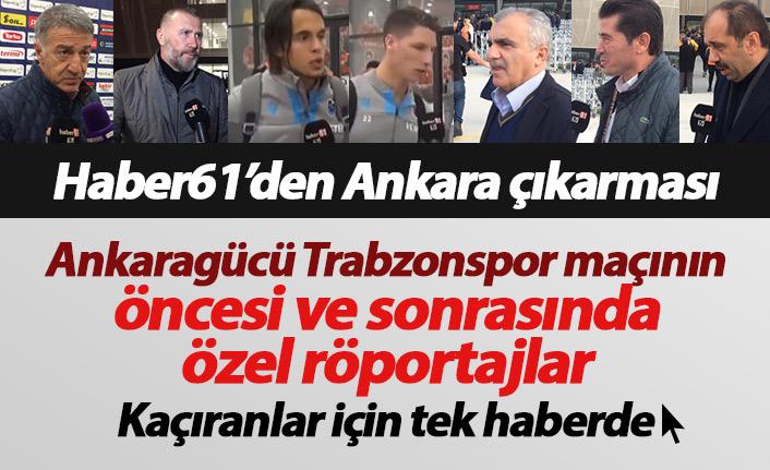 Ankaragücü Trabzonspor maçı Haber61 özel röportajları