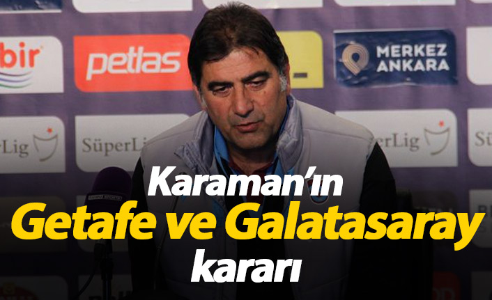 Karaman'ın Getafe ve Galatasaray kararı