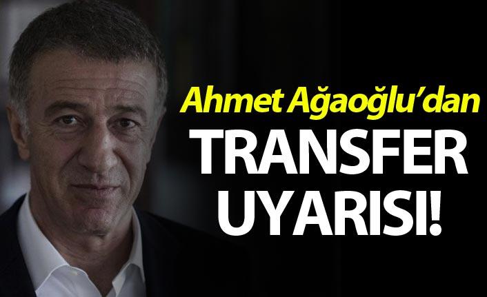 Ahmet Ağaoğlu'dan transfer uyarısı!