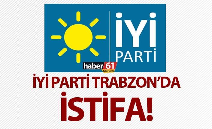 İYİ Parti Trabzon'da istifa!