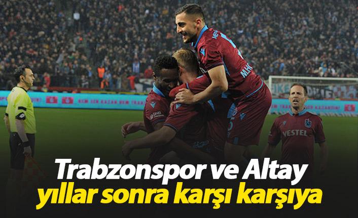 Trabzonspor ve Altay yıllar sonra karşı karşıya