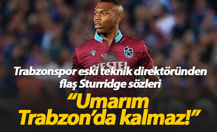 """Umarım Sturridge Trabzonspor'da kalmaz!"""