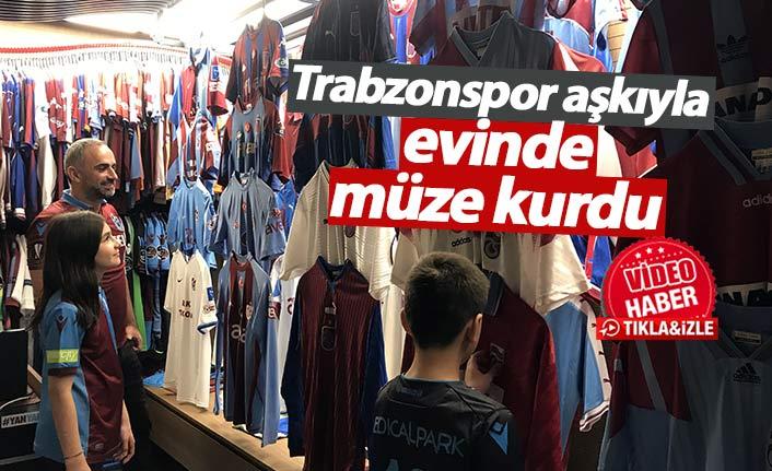 Trabzonspor aşkıyla evinde forma müzesi oluşturdu