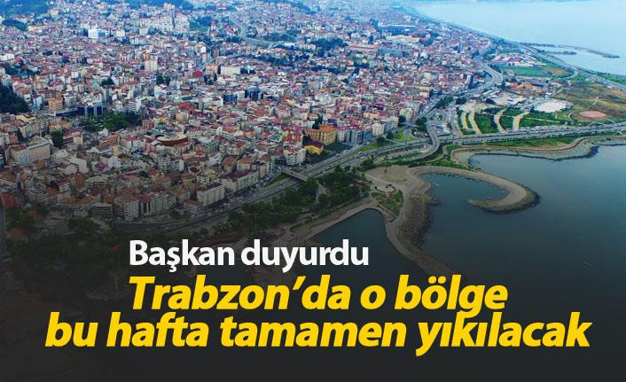 Trabzon'da bu bölge bu hafta yıkılacak