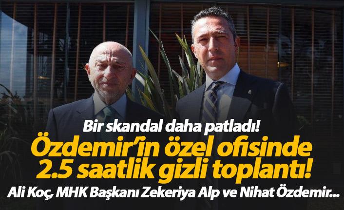 Skandal! Nihat Özdemir'in ofisinde Ali Koç ile özel görüşme