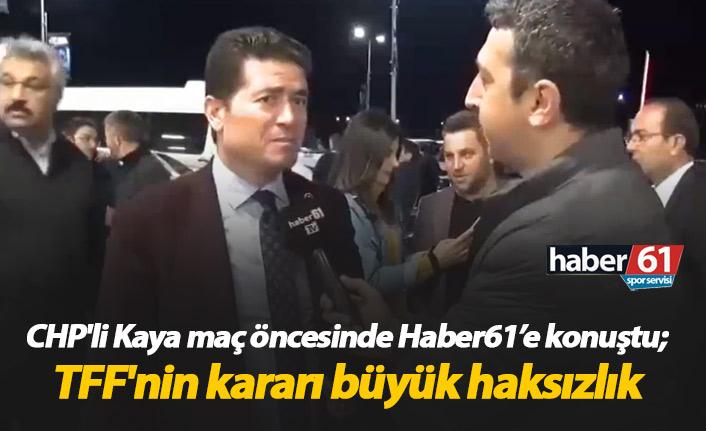 CHP'li Kaya: TFF'nin kararı büyük haksızlık