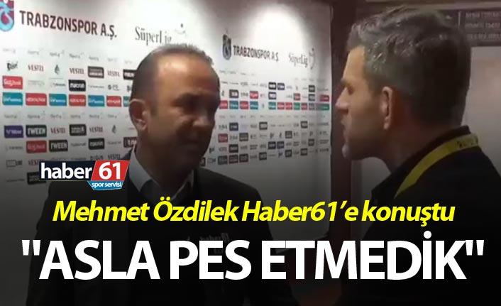 """Mehmet Özdilek: """"Asla pes etmedik"""""""