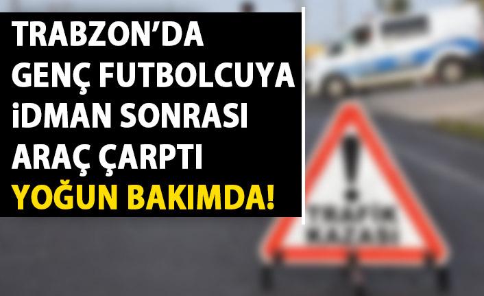 Trabzon'da idmandan eve dönerken araç çarptı! Genç futbolcu yoğun bakımda