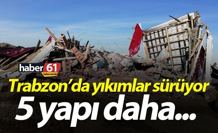 Trabzon'da yıkımlar sürüyor – 5 yapı daha…