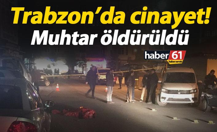 Trabzon'da cinayet! Muhtar öldürüldü