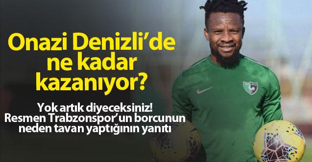 Onazi, Denizli'de Trabzon'da kazandığının 3'te birini alıyor!