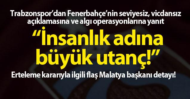 Trabzonspor'dan Fenerbahçe'ye yanıt: İnsanlık adına utanç