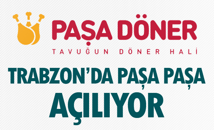 Paşa Döner Trabzon'da açılıyor