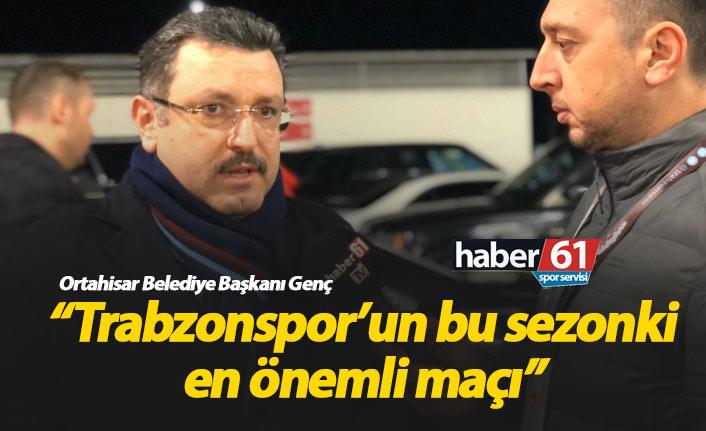 Genç: Trabzonspor bu sezonki en önemli maçına çıkıyor