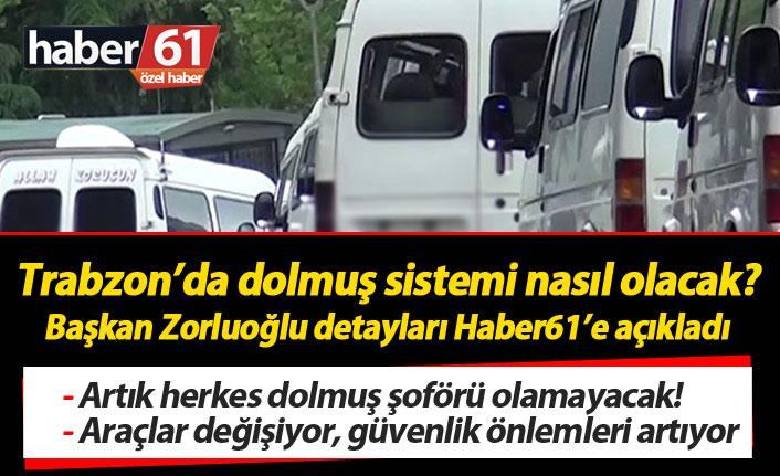 Trabzon'da dolmuş sistemi nasıl olacak? Zorluoğlu detaylarıyla açıkladı