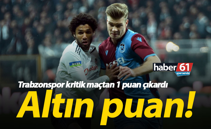 Trabzonspor Beşiktaş'tan puanı aldı!