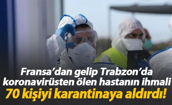 Trabzon'da koronavirüsten ölen hastanın ihmali 70 kişiyi karantinaya aldırdı