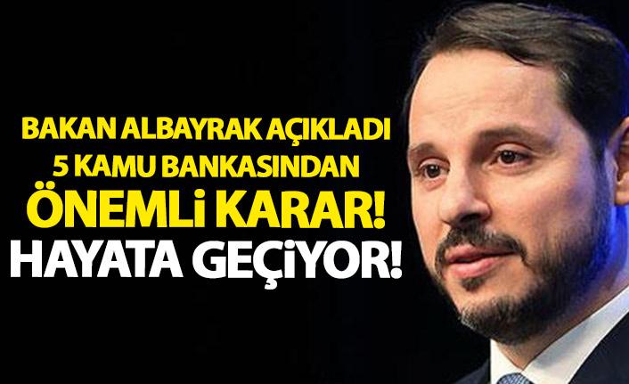 Bakan Albayrak açıkladı! 5 kamu bankasından önemli karar
