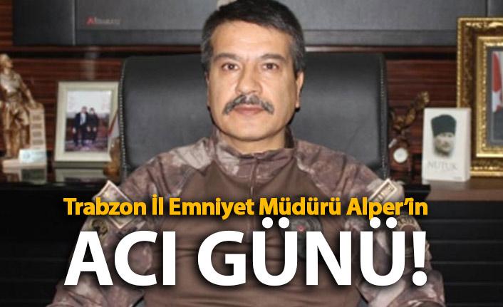 Trabzon il Emniyet Müdürü Metin Alper'in baba acısı!