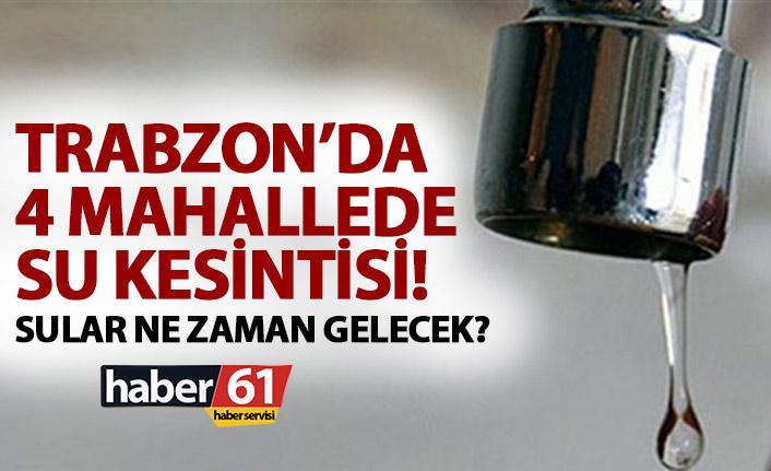 Trabzon'da 4 mahallede su kesintisi! Sular ne zaman gelecek?