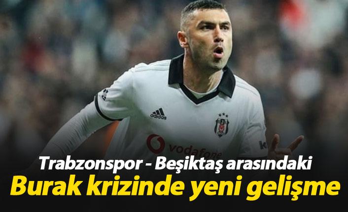 Trabzonspor - Beşiktaş arasındaki Burak krizinde yeni gelişme
